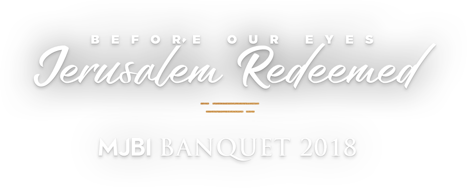 Before our eyes: Jerusalem Redeemed. MJBI Banquet 2018