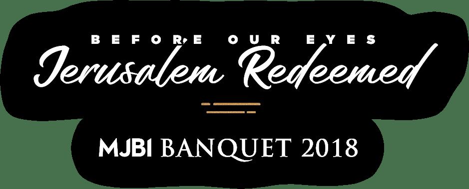 Before our eyes: Jerusalem Redeemed. MJBI Banquet 2018