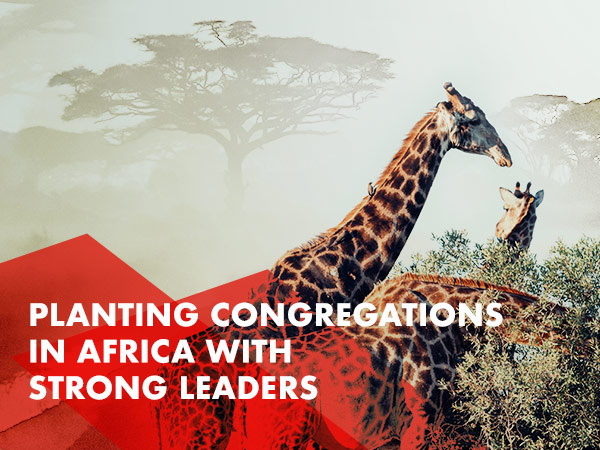 Planting congregations in Africa with strong leaders